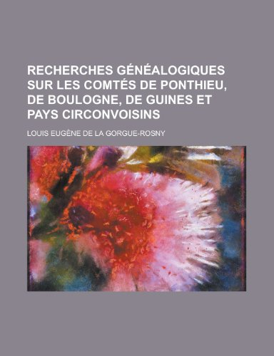 Recherches Genealogiques Sur Les Comtes de Ponthieu, de Boulogne, de Guines Et Pays Circonvoisins (9781153523165) by The Venerable Bede; Louis Eugene De La Gorgue-Rosny