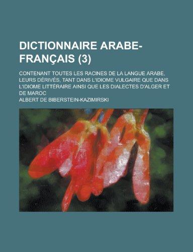 9781153529099: Dictionnaire Arabe-Francais; Contenant Toutes Les Racines de La Langue Arabe, Leurs Derives, Tant Dans L'Idiome Vulgaire Que Dans L'Idiome Litteraire