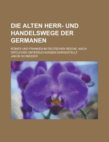 9781153547338: Die Alten Herr- Und Handelswege Der Germanen; Romer Und Franken Im Deutschen Reiche. Nach Ortlichen Untersuchungen Dargestellt