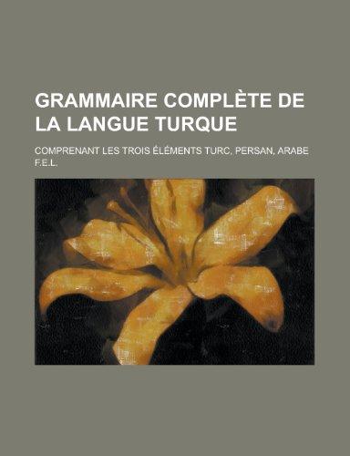 9781153551403: Grammaire Complete de La Langue Turque; Comprenant Les Trois Elements Turc, Persan, Arabe