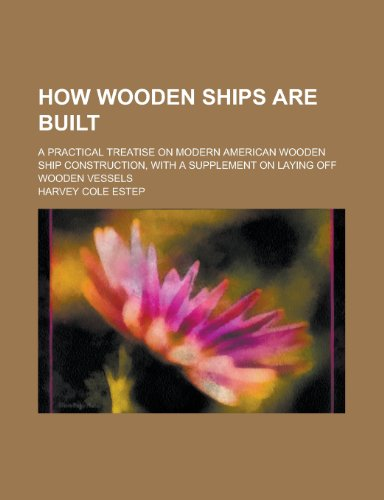9781153561105: How Wooden Ships Are Built; A Practical Treatise on Modern American Wooden Ship Construction, with a Supplement on Laying Off Wooden Vessels