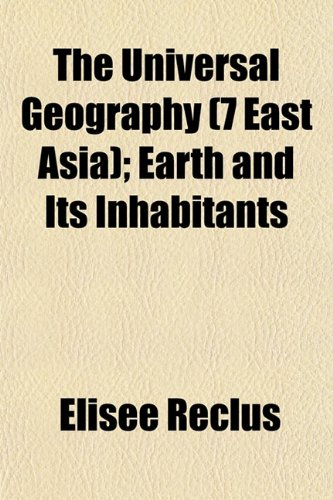 9781153569132: The Universal Geography (7 East Asia); Earth and Its Inhabitants