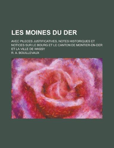 9781153574839: Les Moines Du Der; Avec Pileces Justificatives, Notes Historiques Et Notices Sur Le Bourg Et Le Canton de Montier-En-Der Et La Ville de Wassy
