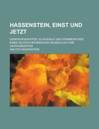 9781153578509: Hassenstein, Einst Und Jetzt; Denkwurdigkeiten, Schicksale Und Stammeskunde Eines Deutsch-Bohmischen Hauses Aus Funf Jahrhunderten
