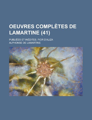 9781153579605: Oeuvres Completes de Lamartine; Publiees Et Inedites. Fior D'Aliza (41 )