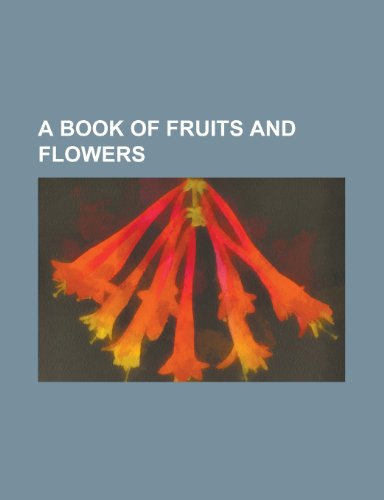 9781153581172: A Book of Fruits and Flowers