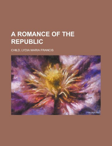 A Romance of the Republic (9781153588003) by Lydia Maria Francis Child
