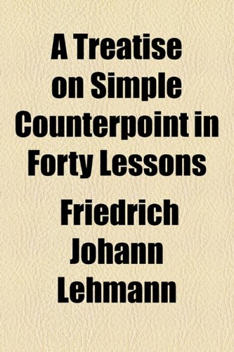 9781153589284: A Treatise on Simple Counterpoint in Forty Lessons