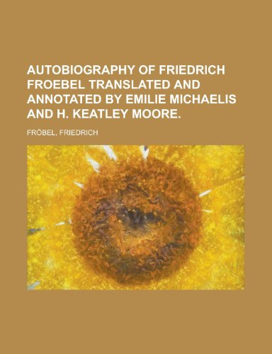 9781153589833: Autobiography of Friedrich Froebel Translated and Annotated by Emilie Michaelis and H. Keatley Moore.