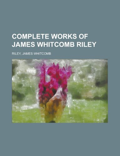 Complete Works of James Whitcomb Riley -: Riley, James Whitcomb