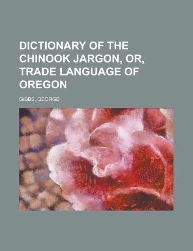 9781153601399: Dictionary of the Chinook Jargon, Or, Trade Language of Oregon