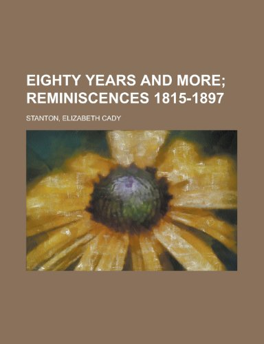 Eighty Years and More; Reminiscences 1815-1897: Elizabeth Cady Stanton