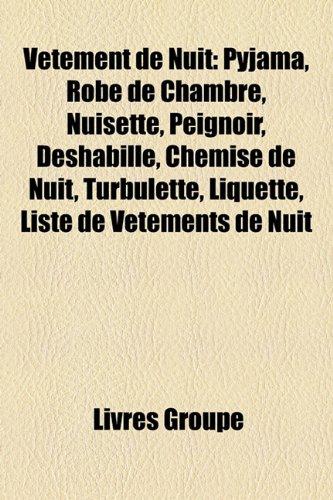 9781153607193: Vêtement de Nuit: Pyjama, Robe de Chambre, Nuisette, Peignoir, Déshabillé, Chemise de Nuit, Turbulette, Liquette, Liste de Vêtements de Nuit (French Edition)
