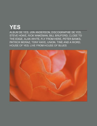 9781153610230: Yes: Album de Yes, Jon Anderson, Discographie de Yes, Steve Howe, Rick Wakeman, Bill Bruford, Close to the Edge, Alan White, Fly from Here, Peter ... Word, House of Yes: Live from House of Blues