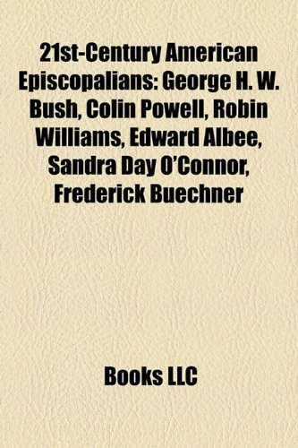 9781153616072: 21st-century American Episcopalians: George H. W. Bush, Colin Powell, Robin Williams, Edward Albee, Sandra Day O'Connor, Frederick Buechner