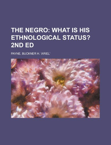 The Negro; What Is His Ethnological Status? 2nd Ed. (115362155X) by Buckner H. Payne