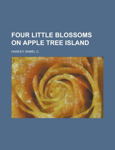 9781153622851: Four Little Blossoms on Apple Tree Island