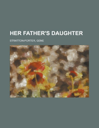 Her Father's Daughter: Gene Stratton-Porter