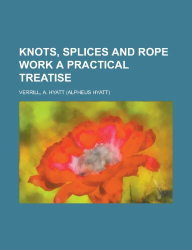9781153634717: Knots, Splices and Rope Work a Practical Treatise