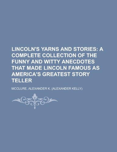 Lincoln's Yarns and Stories; A Complete Collection: Alexander K. Mcclure