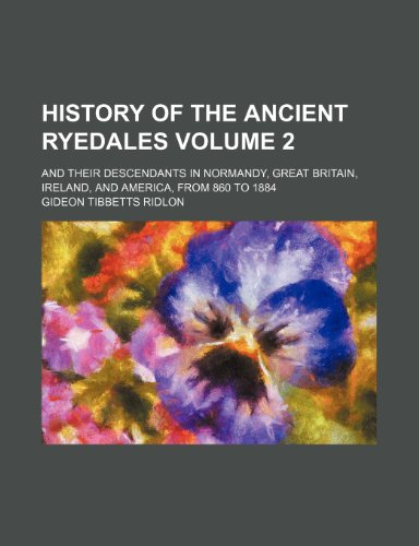 9781153638616: History of the ancient Ryedales Volume 2; and their descendants in Normandy, Great Britain, Ireland, and America, from 860 to 1884