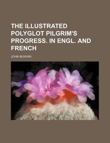 9781153644693: The Illustrated Polyglot Pilgrim's Progress. in Engl. and French