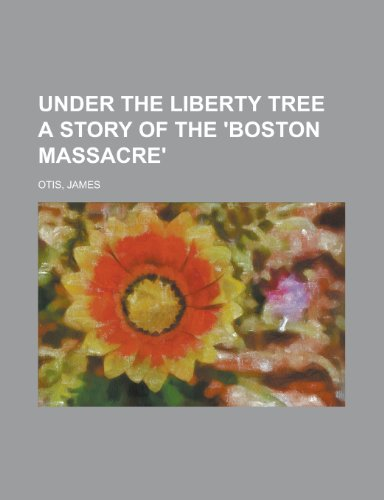 9781153645065: Under the Liberty Tree a Story of the 'Boston Massacre'