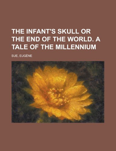 9781153645836: The Infant's Skull or the End of the World. a Tale of the Millennium