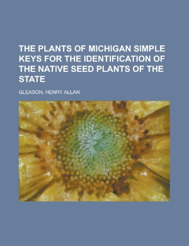 9781153648196: The Plants of Michigan Simple Keys for the Identification of the Native Seed Plants of the State
