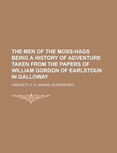 9781153648837: The Men of the Moss-Hags Being a History of Adventure Taken from the Papers of William Gordon of Earlstoun in Galloway