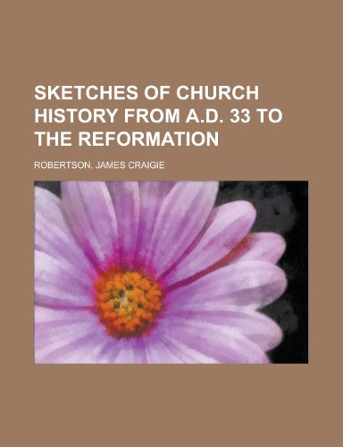 9781153651141: Sketches of Church History from A.D. 33 to the Reformation