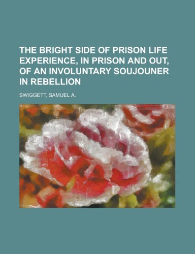 9781153654777: The Bright Side of Prison Life Experience, in Prison and Out, of an Involuntary Soujouner in Rebellion