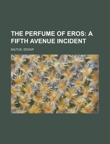 9781153656122: The Perfume of Eros; A Fifth Avenue Incident