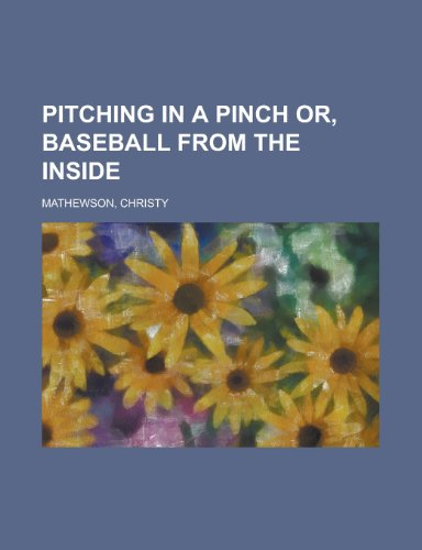 9781153656788: Pitching in a Pinch Or, Baseball from the Inside