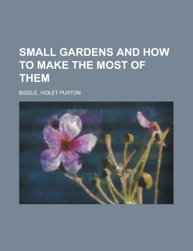 9781153657037: Small Gardens and How to Make the Most of Them
