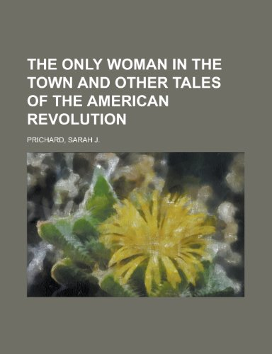 9781153657075: The Only Woman in the Town and Other Tales of the American Revolution