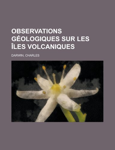 Observations Geologiques Sur Les Iles Volcaniques (French Edition) (1153674203) by Charles Darwin