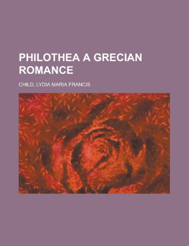 Philothea a Grecian Romance (9781153677431) by Lydia Maria Francis Child
