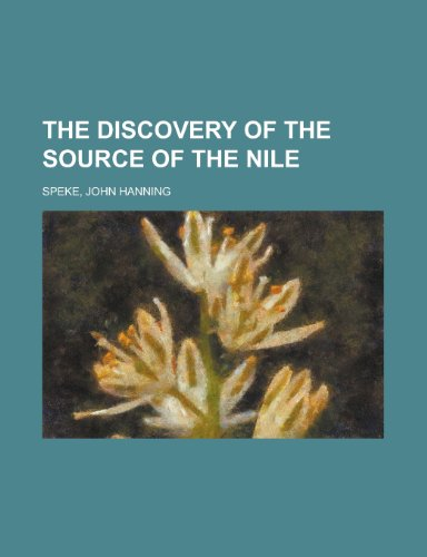 The Discovery of the Source of the: John Hanning Speke