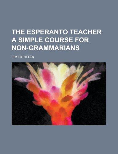 9781153701525: The Esperanto Teacher a Simple Course for Non-Grammarians