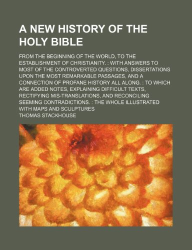9781153703604: A new history of the Holy Bible; from the beginning of the world, to the establishment of Christianity.: With answers to most of the controverted ... a connection of profane history all along. :