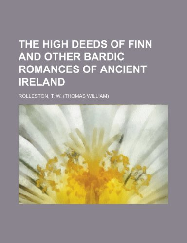 9781153705615: The High Deeds of Finn and Other Bardic Romances of Ancient Ireland