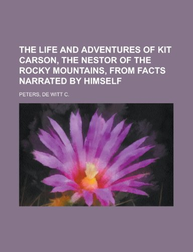 9781153708968: The Life and Adventures of Kit Carson, the Nestor of the Rocky Mountains, from Facts Narrated by Himself