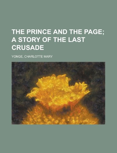 9781153717571: The Prince and the Page; A Story of the Last Crusade