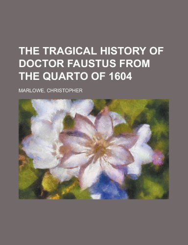 The Tragical History of Doctor Faustus from the Quarto of 1604: Marlowe, Christopher