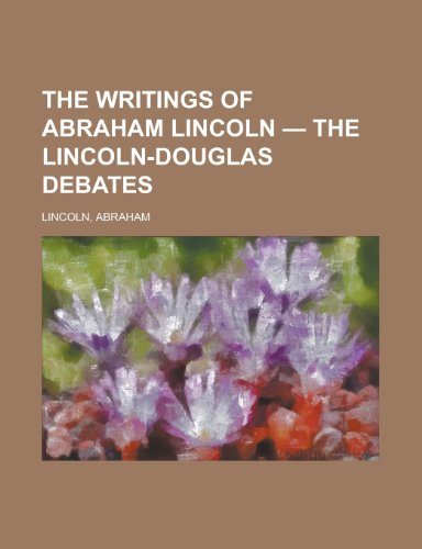 The Writings of Abraham Lincoln - Volume 4 the Lincoln-Douglas Debates (1153727102) by Abraham Lincoln