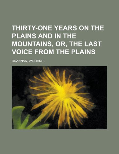 9781153727570: Thirty-One Years on the Plains and in the Mountains, Or, the Last Voice from the Plains
