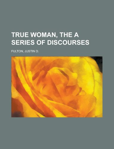 9781153729338: True Woman, the a Series of Discourses