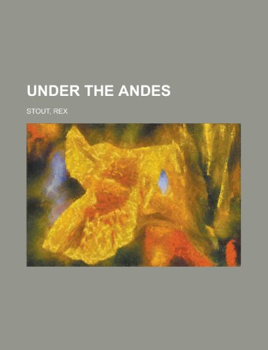 Under the Andes: Rex Stout