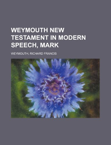 9781153732635: Weymouth New Testament in Modern Speech, Mark